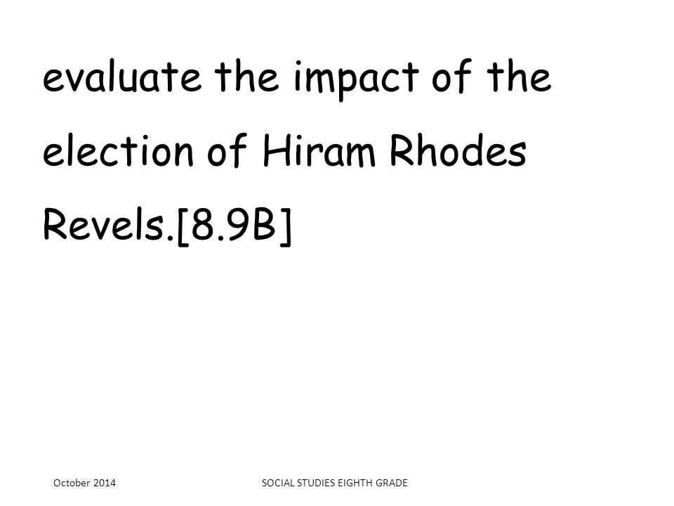 evaluate the impact of the election of Hiram Rhodes Revels.[8.9B]